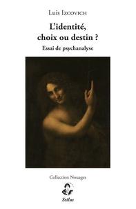 Luis Izcovich - L'identité, choix ou destin ? - Essai de psychanalyse.