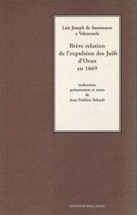 Luis Joseph de Sotomayor et Jean-Frédéric Schaub - Brève relation de l'expulsion des Juifs d'Oran en 1669.