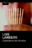 Luis Landero - Caballeros de fortuna.