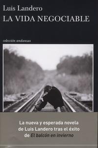 Luis Landero - La vida negociable.
