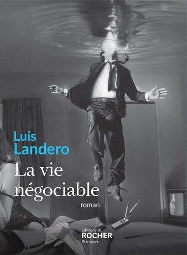 Luis Landero - La vie négociable.