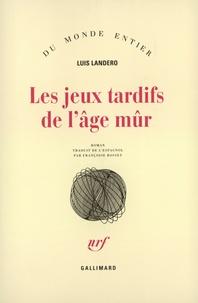 Luis Landero - Les jeux tardifs de l'âge mûr.