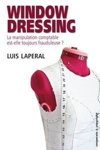 Luis Laperal - Window dressing - La manipulation comptable est-elle toujours frauduleuse ?.