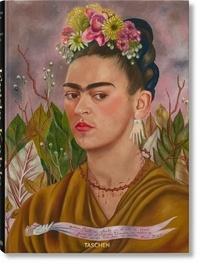 Luis-Martín Lozano et Andrea Kettenmann - Frida Kahlo - Tout l'oeuvre peint.
