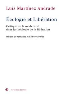 Luis Martinez Andrade - Ecologie et libération - Critique de la modernité dans la théologie de la libération.
