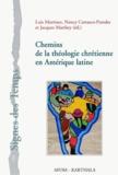 Luis Martinez et Nancy Carrasco-Paredes - Chemins de la théologie chrétienne en Amérique latine.