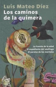 Luis-Mateo Diez - Los caminos de la quimera - La Fuente de la edad ; El expediente del naufrago ; El paraiso de los mortales.