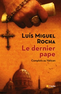 Luis Miguel Rocha - Complots au Vatican Tome 1 : Le dernier pape.