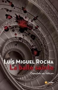 Luis Miguel Rocha - Complots au Vatican Tome 2 : La balle sainte.