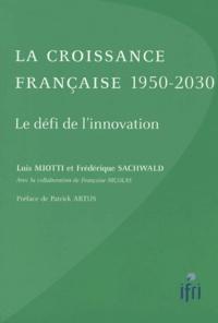 Luis Miotti et Frédérique Sachwald - La croissance française 1950-2030 - Le défi de l'innovation.