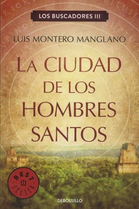 Luis Montero Manglano - Los Buscadores Tome 3 : Ciudad de los hombres santos.