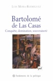 Luis Mora-Rodriguez - Bartolomé de Las Casas - Conquête, domination, souveraineté.