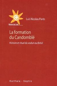 Luis Nicolau Parés - La formation du Candomblé - Histoire et rituel du vodun au Brésil.