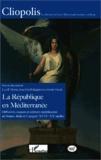 Luis P. Martín et Jean-Paul Pellegrinetti - La République en Méditerranée - Diffusions, espaces et cultures républicaines en France, Italie et Espagne (XVIIIe-XXe siècles).