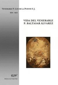 Luis Padre De La Puente - Vida del venerable P. Baltasar Alvarez.