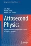 Luis Plaja et Ricardo Torres - Attosecond Physics - Attosecond Physics Measurements and Control of Physical Systems.