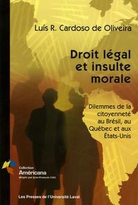 Luis-R Cardoso de Oliviera - Droit légal et insulte morale - Dilemmes de la citoyenneté au Brésil, au Québec et aux Etats-Unis.