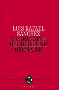Luis Rafael Sanchez - La rengaine qui déchaîne Germaine.