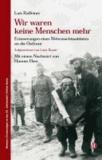 Luis Raffeiner et Luise Ruatti - Wir waren keine Menschen mehr - Erinnerungen eines Wehrmachtssoldaten an die Ostfront.