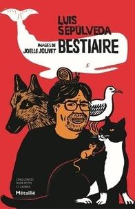 Luis Sepúlveda et Joëlle Jolivet - Bestiaire - Cinq contes pour petits et grands.
