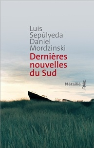 Luis Sepulveda - Dernières nouvelles du Sud.