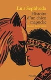 Luis Sepulveda - Histoire d'un chien mapuche.