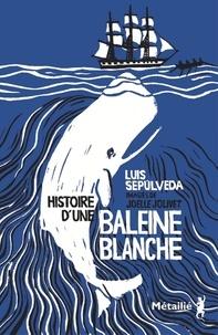 Luis Sepulveda - Histoire d'une baleine blanche.