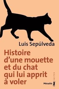Luis Sepúlveda - Histoire d'une mouette et du chat qui lui apprit à voler.