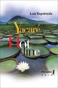 Luis Sepulveda - Hot line ; Yacaré.