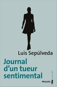 Luis Sepulveda - Journal d'un tueur sentimental.