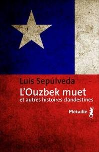 Luis Sepulveda - L'ouzbek muet et autres histoires clandestines.
