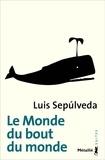 Luis Sepulveda - Le monde du bout du monde.