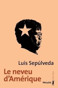 Luis Sepulveda - Le neveu d'Amérique.