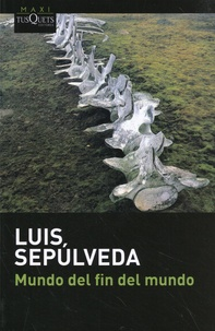 Luis Sepulveda - Mundo del fin del mundo.