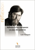 Luis Vasquez - Réflexions d'un thérapeute au pays des systèmes.
