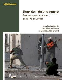 Luis Velasco-Pufleau et Laëtitia Atlani-Duault - Lieux de mémoire sonore - Des sons pour survivre, des sons pour tuer.