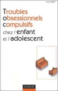 Luis Véra - Troubles obsessionnels compulsifs chez l'enfant et l'adolescent.