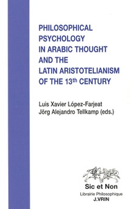 Luis Xavier Lopez-Farjeat et Jörg Alejandro Tellkamp - Philosophical psychology in arabic thought and the latin aristotelianism of the 13th century.