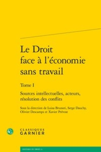 Le Droit face à l'économie sans travail. Tome 1, Sources intellectuelles, acteurs, résolution des conflits