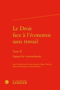 Luisa Brunori et Serge Dauchy - Le droit face à l'économie sans travail - Tome 2, L'approche internationale.