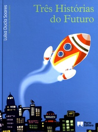 Luísa Ducla Soares - Três historias do futuro.