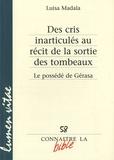 Luisa Madala - Des cris inarticulés au récit de la sortie des tombeaux - Le possedé de Gérasa (Le 8,26-39).