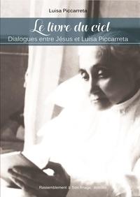 Le livre du ciel- Dialogues entre Jésus et Luisa Piccarreta - Luisa Piccarreta |