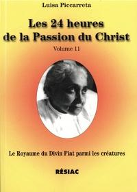 Luisa Piccarreta - Le Royaume du Divin Fiat parmi les créatures - Tome 11, Les 24 heures de la Passion du Christ.