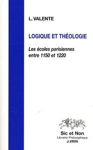 Luisa Valente - Logique et théologie - Les écoles parisiennes entre 1150 et 1220.