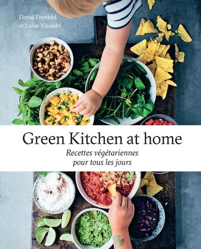 Green Kitchen at home. Recettes végétariennes pour tous les jours
