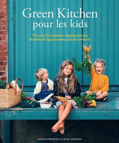 Luise Vindahl et David Frenkiel - Green Kitchen pour les kids - Plus de 70 recettes végétariennes testées et approuvées par les enfants.