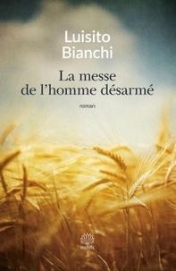 Luisito Bianchi - La messe de l'homme désarmé - Un roman sur la Résistance.
