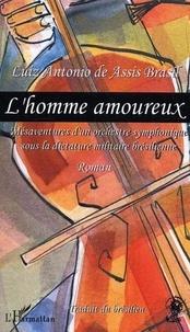 Luiz Antonio Assis Brasil - L'homme amoureux : tribulations d'un orchestre symphonique sous la dictature brésilienne.