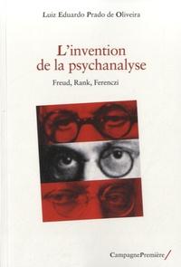 Luiz Eduardo Prado de Oliveira - L'invention de la psychanalyse - Freud, Rank, Ferenczi.
